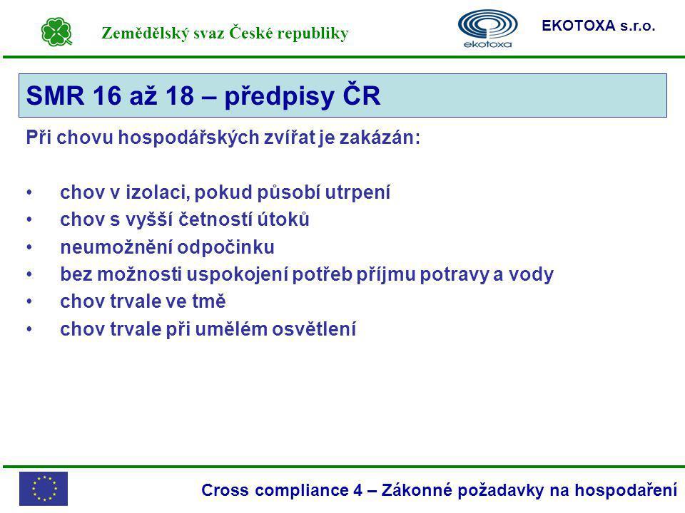 Zemědělský svaz České republiky EKOTOXA s.r.o. Cross compliance 4 – Zákonné požadavky na hospodaření Při chovu hospodářských zvířat je zakázán: chov v