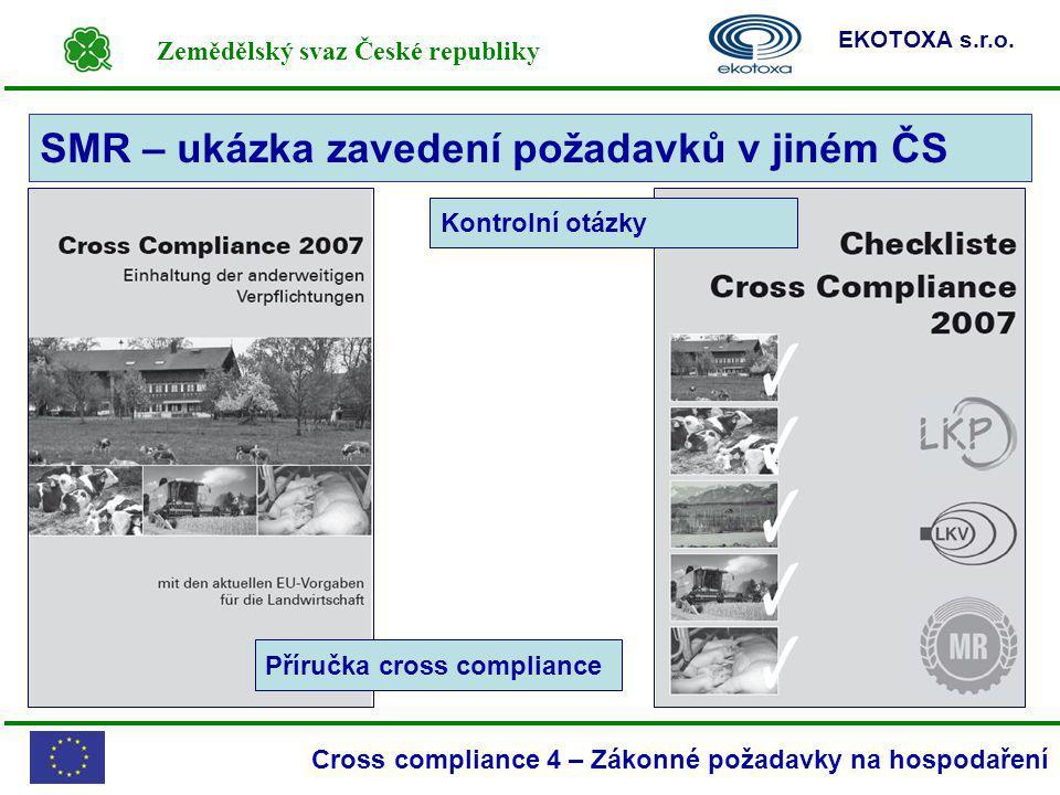 Zemědělský svaz České republiky EKOTOXA s.r.o. Cross compliance 4 – Zákonné požadavky na hospodaření SMR – ukázka zavedení požadavků v jiném ČS Příruč
