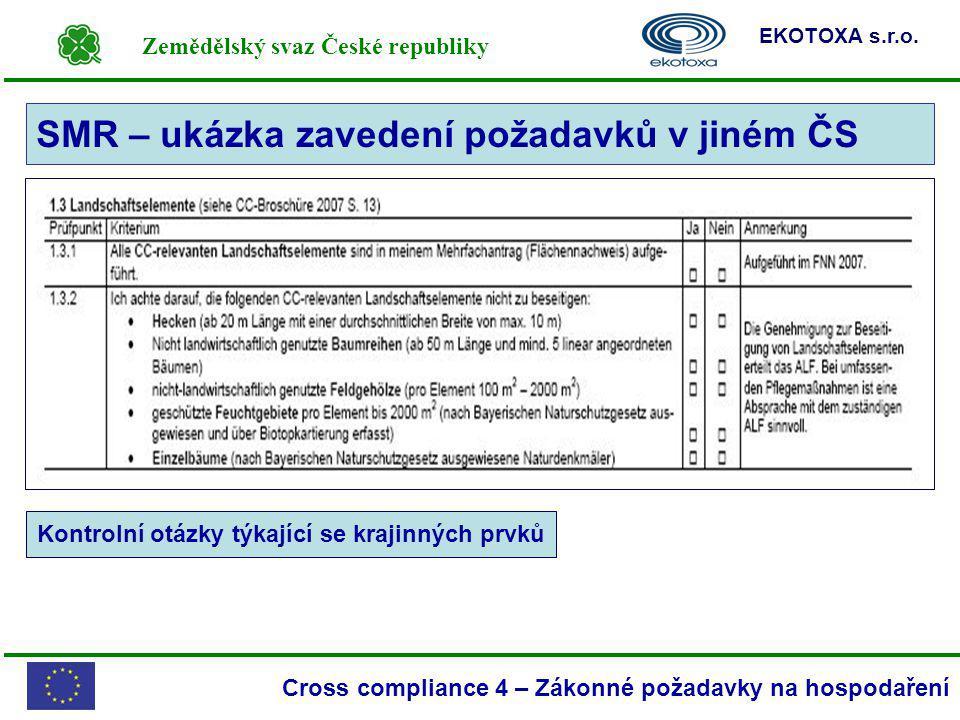 Zemědělský svaz České republiky EKOTOXA s.r.o. Cross compliance 4 – Zákonné požadavky na hospodaření SMR – ukázka zavedení požadavků v jiném ČS Kontro