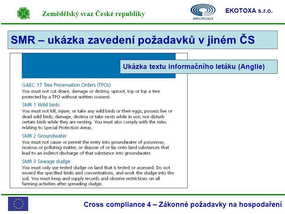 Zemědělský svaz České republiky EKOTOXA s.r.o. Cross compliance 4 – Zákonné požadavky na hospodaření SMR – ukázka zavedení požadavků v jiném ČS Ukázka