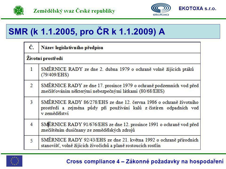 Zemědělský svaz České republiky EKOTOXA s.r.o. Cross compliance 4 – Zákonné požadavky na hospodaření SMR (k 1.1.2005, pro ČR k 1.1.2009) A
