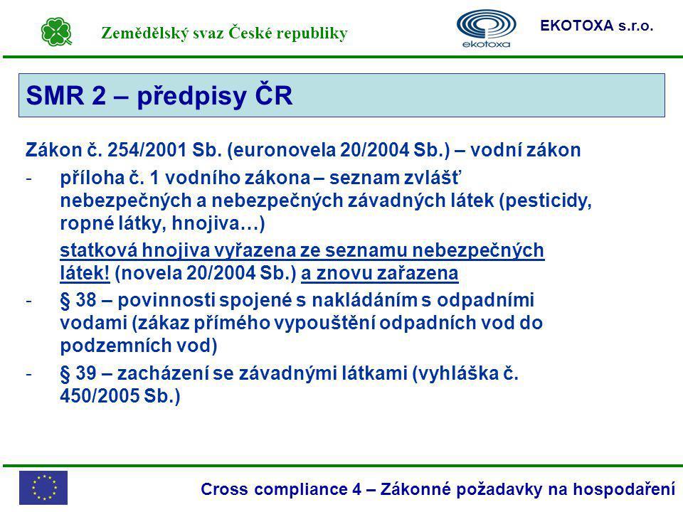 Zemědělský svaz České republiky EKOTOXA s.r.o. Cross compliance 4 – Zákonné požadavky na hospodaření SMR 2 Zákon č. 254/2001 Sb. (euronovela 20/2004 S