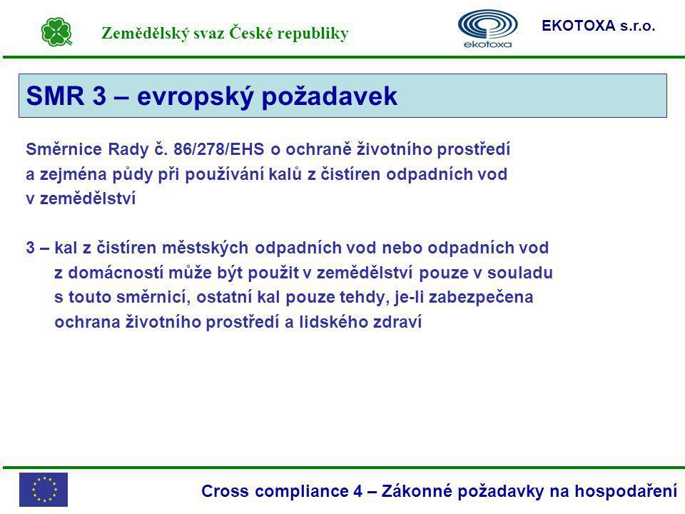 Zemědělský svaz České republiky EKOTOXA s.r.o. Cross compliance 4 – Zákonné požadavky na hospodaření SMR 3 Směrnice Rady č. 86/278/EHS o ochraně život