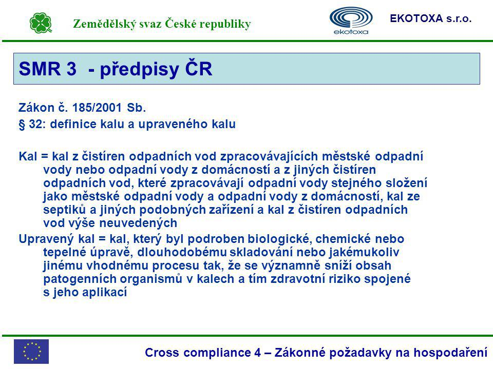 Zemědělský svaz České republiky EKOTOXA s.r.o. Cross compliance 4 – Zákonné požadavky na hospodaření SMR 3 Zákon č. 185/2001 Sb. § 32: definice kalu a