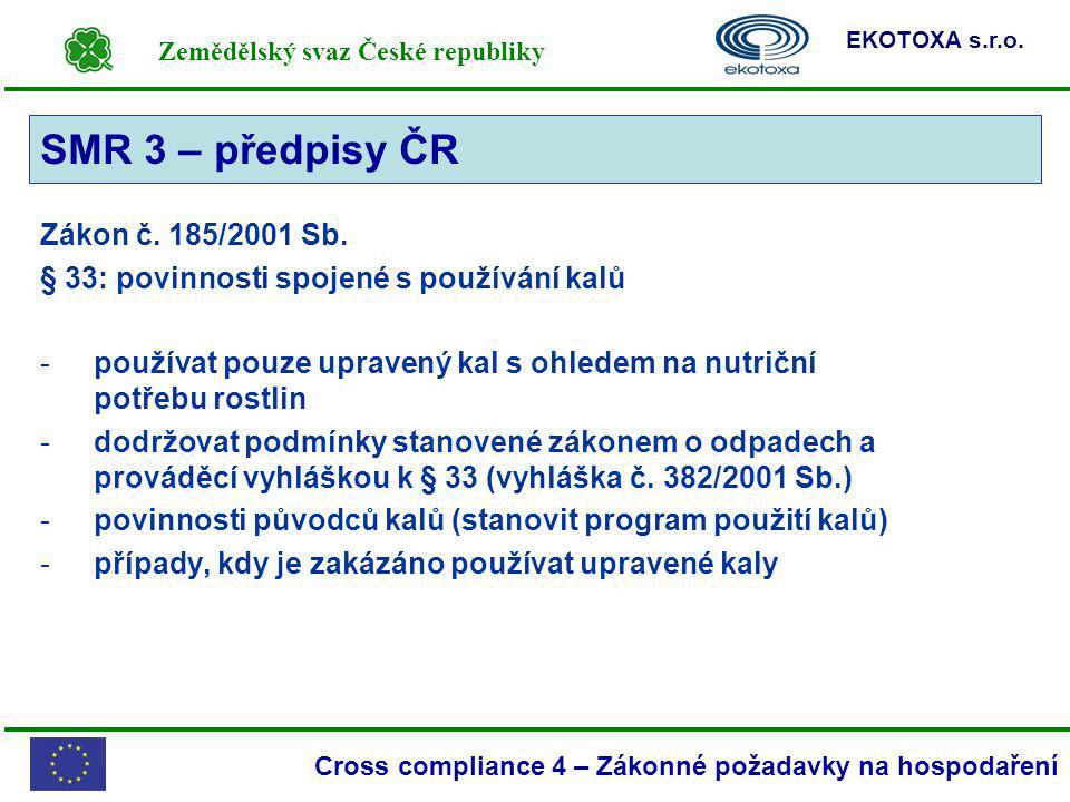 Zemědělský svaz České republiky EKOTOXA s.r.o. Cross compliance 4 – Zákonné požadavky na hospodaření SMR 3 Zákon č. 185/2001 Sb. § 33: povinnosti spoj