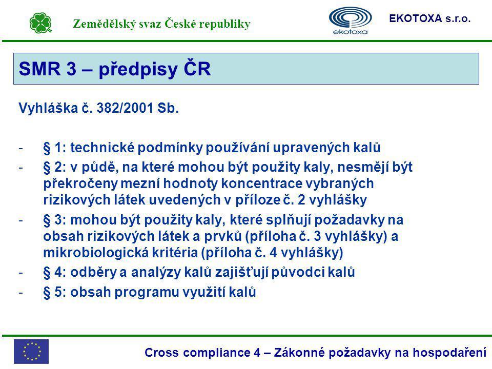 Zemědělský svaz České republiky EKOTOXA s.r.o. Cross compliance 4 – Zákonné požadavky na hospodaření SMR 3 Vyhláška č. 382/2001 Sb. -§ 1: technické po