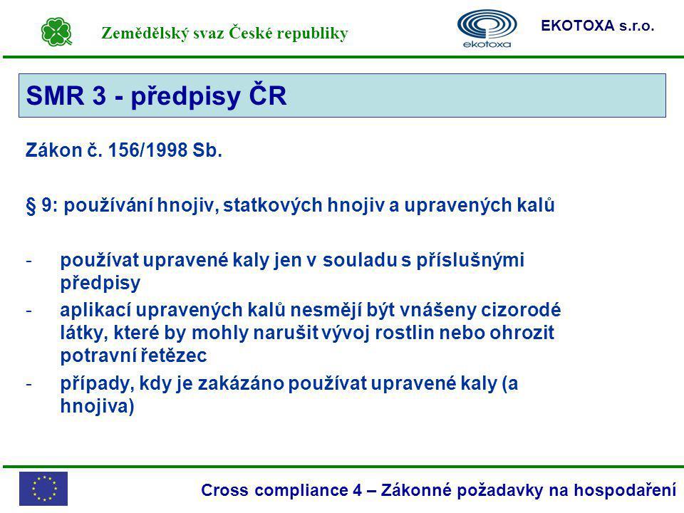 Zemědělský svaz České republiky EKOTOXA s.r.o. Cross compliance 4 – Zákonné požadavky na hospodaření SMR 3 Zákon č. 156/1998 Sb. § 9: používání hnojiv