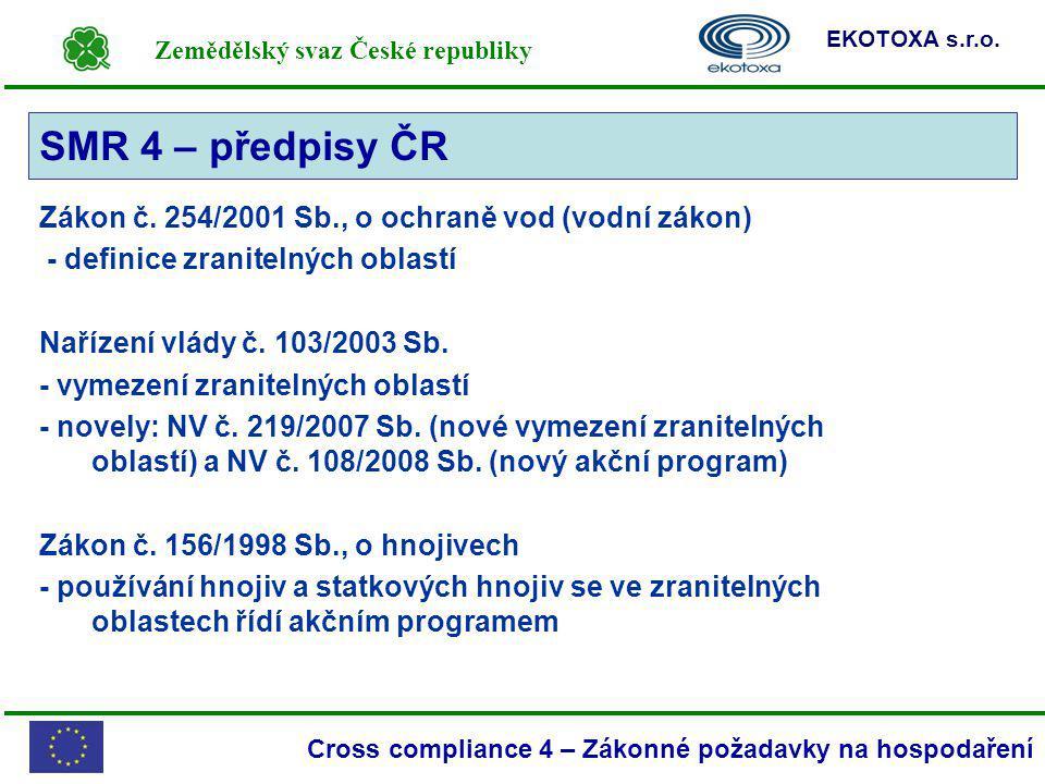 Zemědělský svaz České republiky EKOTOXA s.r.o. Cross compliance 4 – Zákonné požadavky na hospodaření Zákon č. 254/2001 Sb., o ochraně vod (vodní zákon