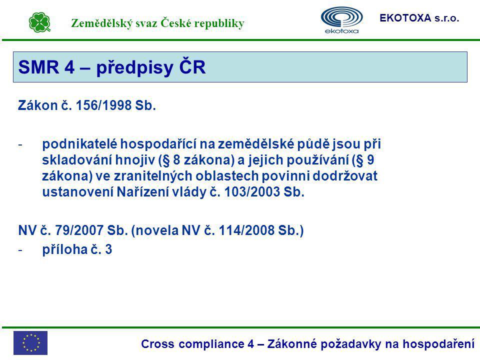 Zemědělský svaz České republiky EKOTOXA s.r.o. Cross compliance 4 – Zákonné požadavky na hospodaření SMR 4 Zákon č. 156/1998 Sb. -podnikatelé hospodař