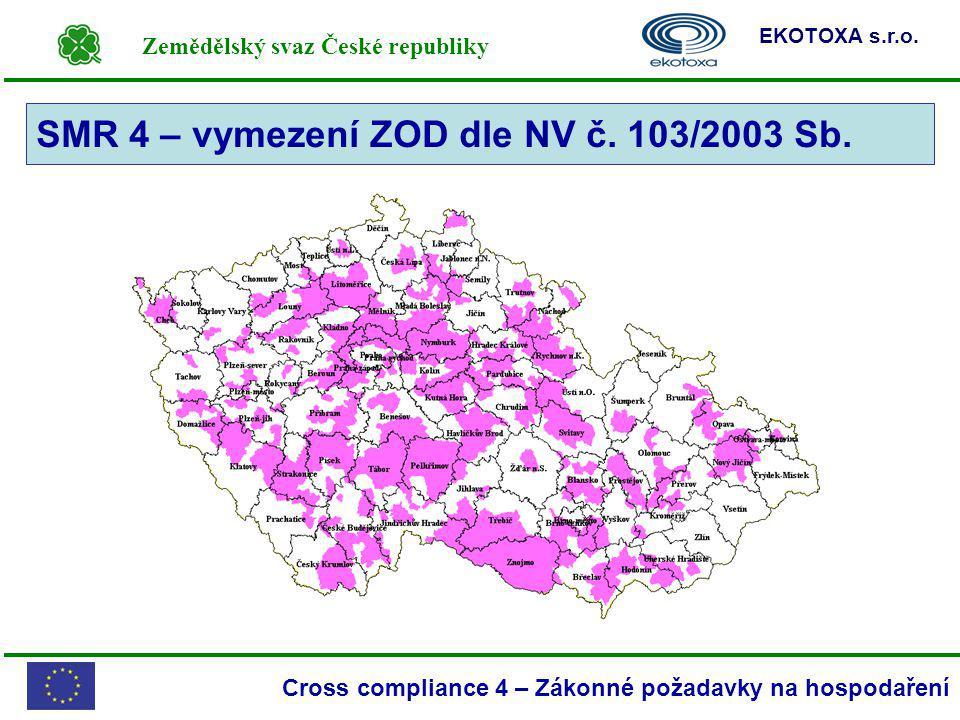 Zemědělský svaz České republiky EKOTOXA s.r.o. Cross compliance 4 – Zákonné požadavky na hospodaření SMR 4 – vymezení ZOD dle NV č. 103/2003 Sb.