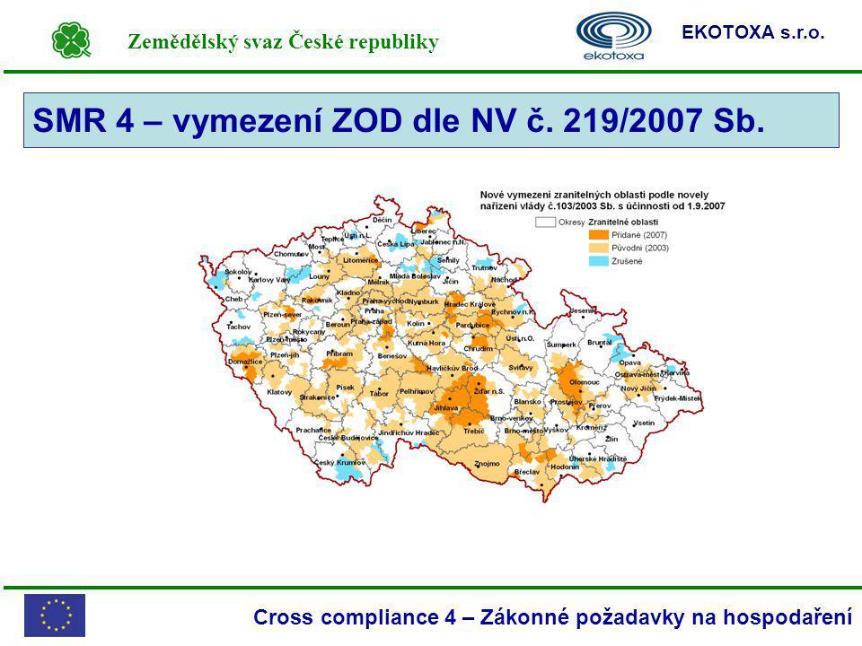Zemědělský svaz České republiky EKOTOXA s.r.o. Cross compliance 4 – Zákonné požadavky na hospodaření SMR 4 – vymezení ZOD dle NV č. 219/2007 Sb.