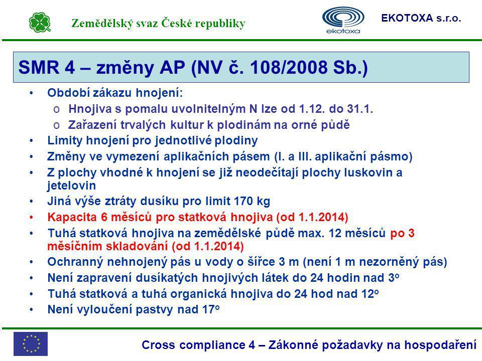 Zemědělský svaz České republiky EKOTOXA s.r.o. Cross compliance 4 – Zákonné požadavky na hospodaření SMR 4 – změny AP (NV č. 108/2008 Sb.) Období záka
