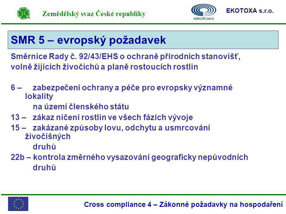 Zemědělský svaz České republiky EKOTOXA s.r.o. Cross compliance 4 – Zákonné požadavky na hospodaření Směrnice Rady č. 92/43/EHS o ochraně přírodních s