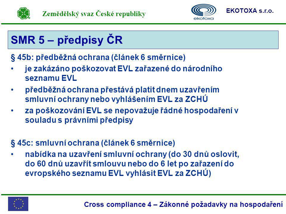 Zemědělský svaz České republiky EKOTOXA s.r.o. Cross compliance 4 – Zákonné požadavky na hospodaření § 45b: předběžná ochrana (článek 6 směrnice) je z