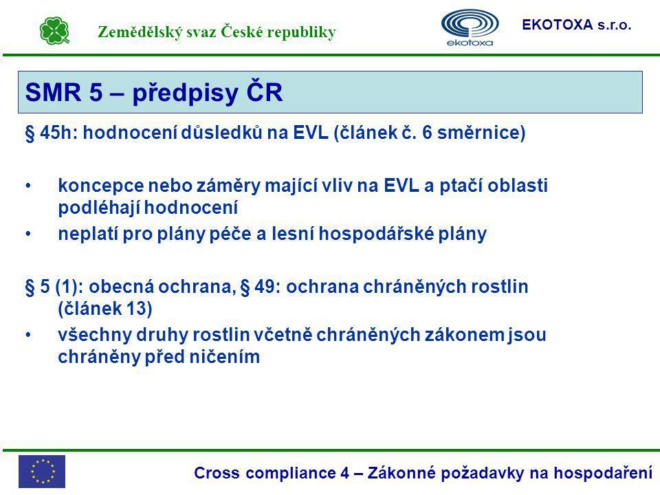 Zemědělský svaz České republiky EKOTOXA s.r.o. Cross compliance 4 – Zákonné požadavky na hospodaření § 45h: hodnocení důsledků na EVL (článek č. 6 smě