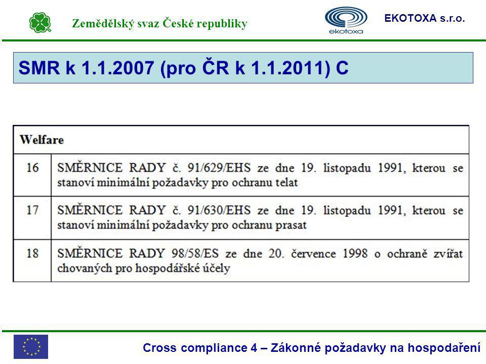 Zemědělský svaz České republiky EKOTOXA s.r.o. Cross compliance 4 – Zákonné požadavky na hospodaření SMR k 1.1.2007 (pro ČR k 1.1.2011) C