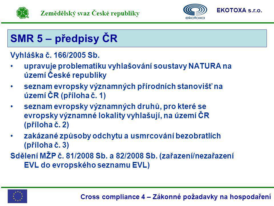 Zemědělský svaz České republiky EKOTOXA s.r.o. Cross compliance 4 – Zákonné požadavky na hospodaření Vyhláška č. 166/2005 Sb. upravuje problematiku vy