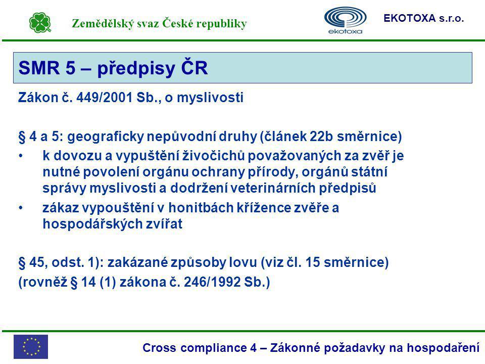 Zemědělský svaz České republiky EKOTOXA s.r.o. Cross compliance 4 – Zákonné požadavky na hospodaření Zákon č. 449/2001 Sb., o myslivosti § 4 a 5: geog