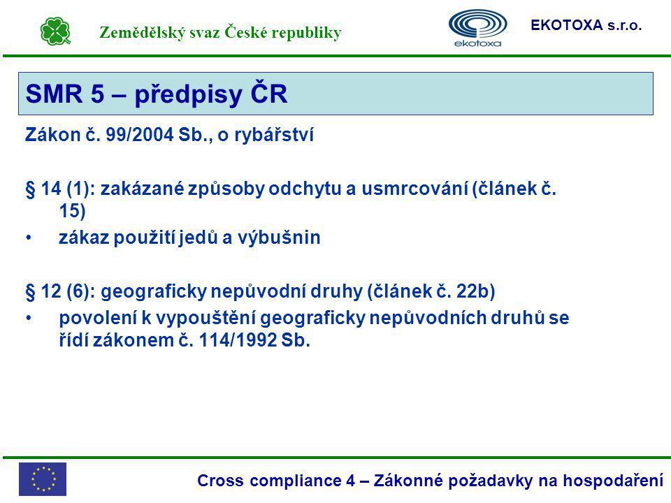 Zemědělský svaz České republiky EKOTOXA s.r.o. Cross compliance 4 – Zákonné požadavky na hospodaření Zákon č. 99/2004 Sb., o rybářství § 14 (1): zakáz
