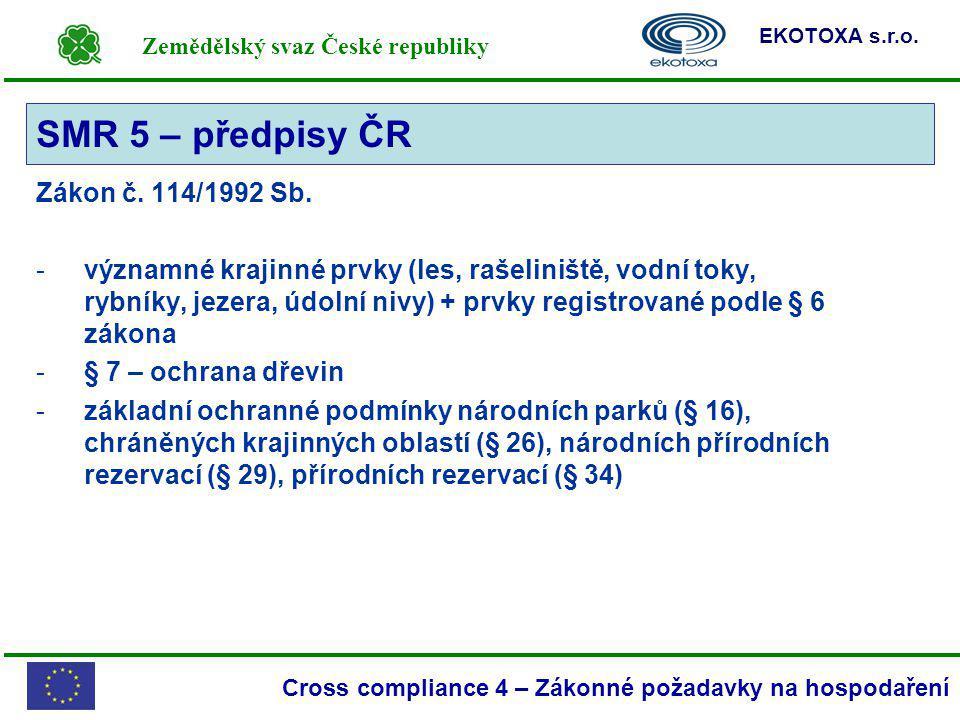 Zemědělský svaz České republiky EKOTOXA s.r.o. Cross compliance 4 – Zákonné požadavky na hospodaření Zákon č. 114/1992 Sb. -významné krajinné prvky (l