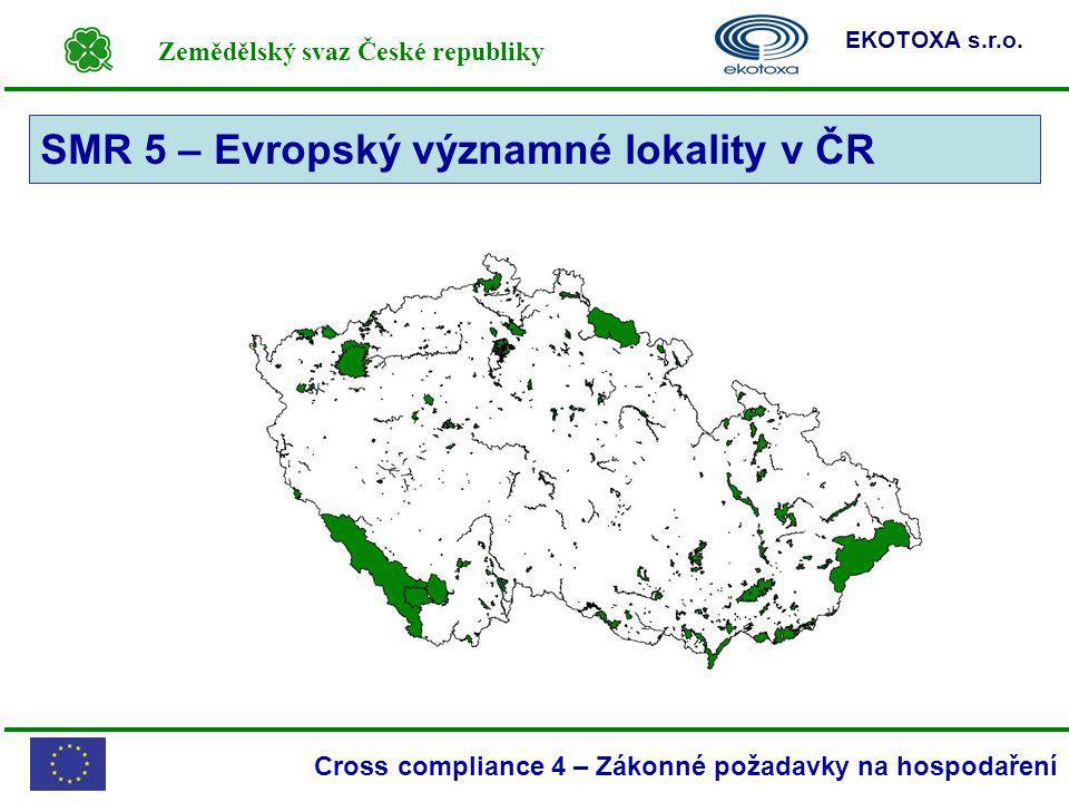 Zemědělský svaz České republiky EKOTOXA s.r.o. Cross compliance 4 – Zákonné požadavky na hospodaření SMR 5 – Evropský významné lokality v ČR