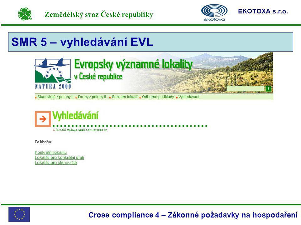 Zemědělský svaz České republiky EKOTOXA s.r.o. Cross compliance 4 – Zákonné požadavky na hospodaření SMR 5 – vyhledávání EVL