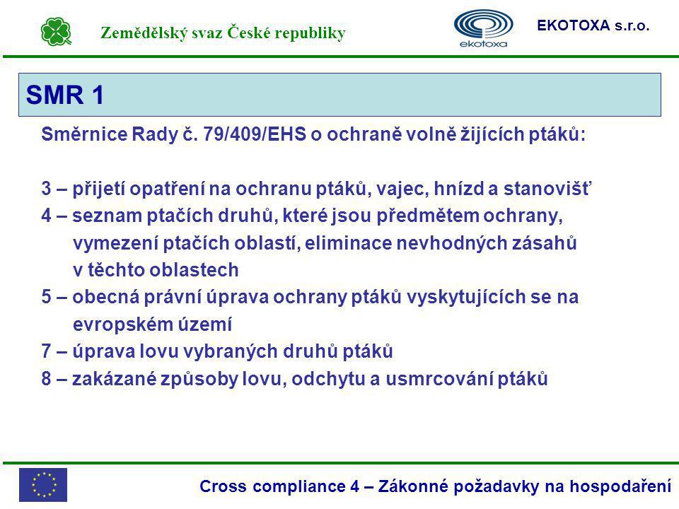 Zemědělský svaz České republiky EKOTOXA s.r.o. Cross compliance 4 – Zákonné požadavky na hospodaření SMR 1 Směrnice Rady č. 79/409/EHS o ochraně volně