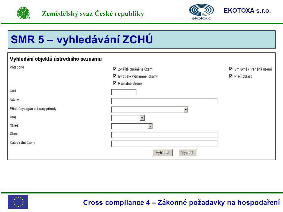 Zemědělský svaz České republiky EKOTOXA s.r.o. Cross compliance 4 – Zákonné požadavky na hospodaření SMR 5 – vyhledávání ZCHÚ