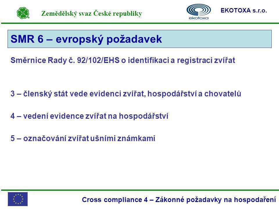 Zemědělský svaz České republiky EKOTOXA s.r.o. Cross compliance 4 – Zákonné požadavky na hospodaření Směrnice Rady č. 92/102/EHS o identifikaci a regi