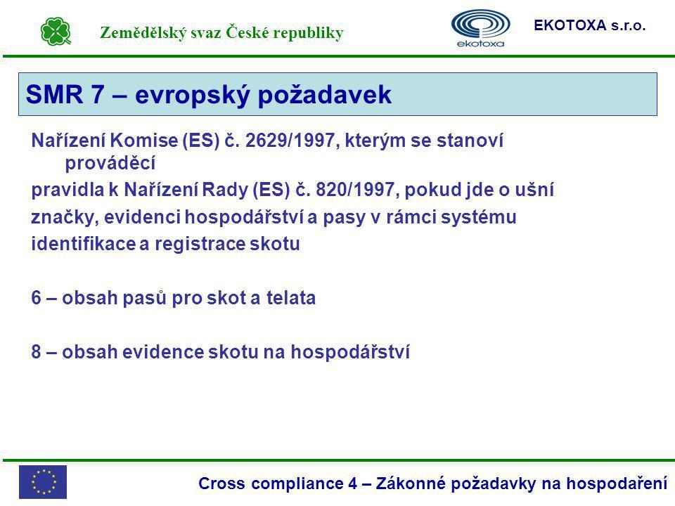 Zemědělský svaz České republiky EKOTOXA s.r.o. Cross compliance 4 – Zákonné požadavky na hospodaření Nařízení Komise (ES) č. 2629/1997, kterým se stan