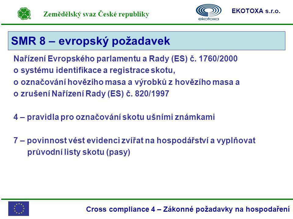 Zemědělský svaz České republiky EKOTOXA s.r.o. Cross compliance 4 – Zákonné požadavky na hospodaření Nařízení Evropského parlamentu a Rady (ES) č. 176