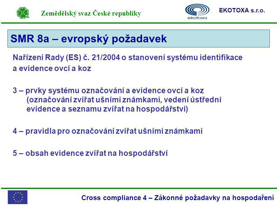 Zemědělský svaz České republiky EKOTOXA s.r.o. Cross compliance 4 – Zákonné požadavky na hospodaření Nařízení Rady (ES) č. 21/2004 o stanovení systému