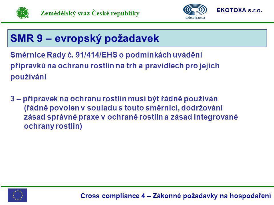 Zemědělský svaz České republiky EKOTOXA s.r.o. Cross compliance 4 – Zákonné požadavky na hospodaření Směrnice Rady č. 91/414/EHS o podmínkách uvádění