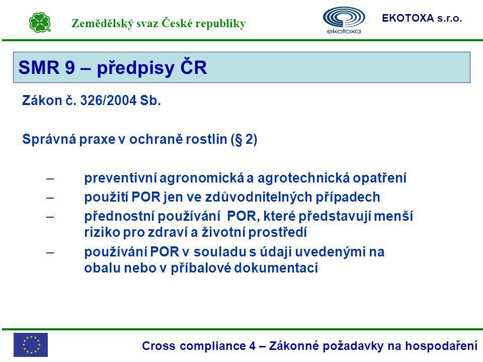 Zemědělský svaz České republiky EKOTOXA s.r.o. Cross compliance 4 – Zákonné požadavky na hospodaření Zákon č. 326/2004 Sb. Správná praxe v ochraně ros