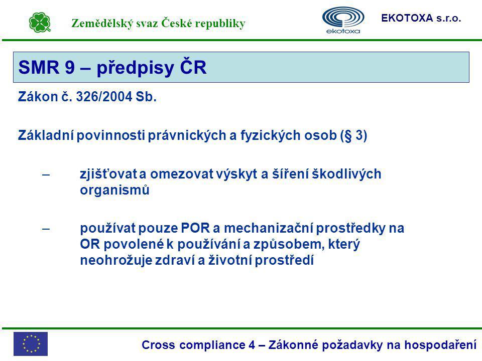 Zemědělský svaz České republiky EKOTOXA s.r.o. Cross compliance 4 – Zákonné požadavky na hospodaření Zákon č. 326/2004 Sb. Základní povinnosti právnic