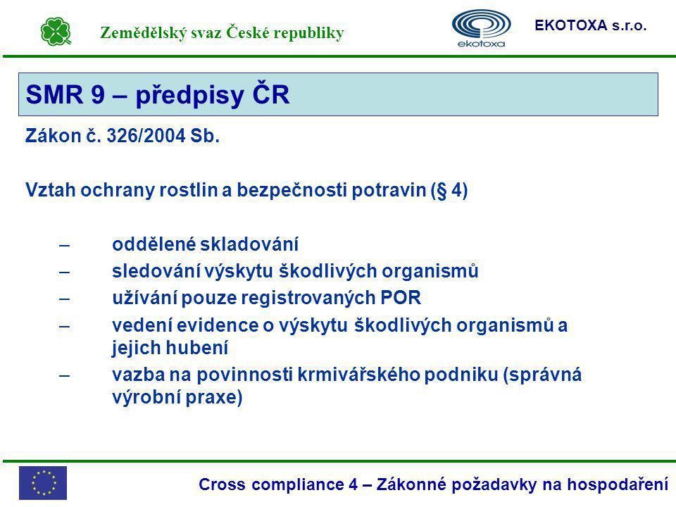 Zemědělský svaz České republiky EKOTOXA s.r.o. Cross compliance 4 – Zákonné požadavky na hospodaření Zákon č. 326/2004 Sb. Vztah ochrany rostlin a bez