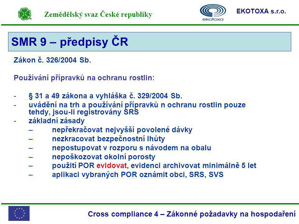 Zemědělský svaz České republiky EKOTOXA s.r.o. Cross compliance 4 – Zákonné požadavky na hospodaření Zákon č. 326/2004 Sb. Používání přípravků na ochr