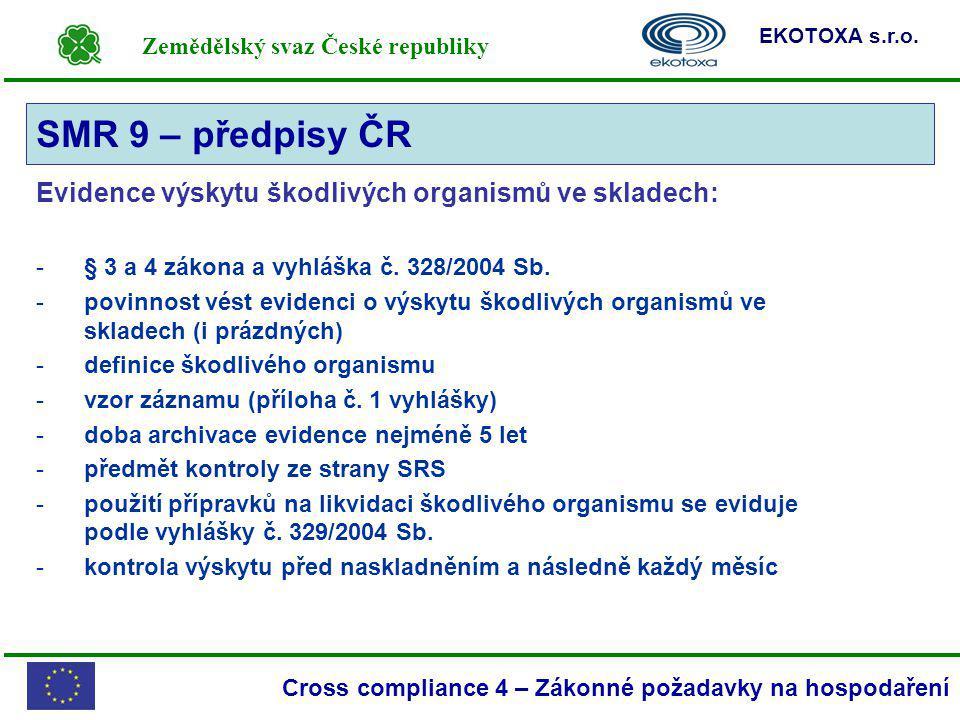 Zemědělský svaz České republiky EKOTOXA s.r.o. Cross compliance 4 – Zákonné požadavky na hospodaření Evidence výskytu škodlivých organismů ve skladech