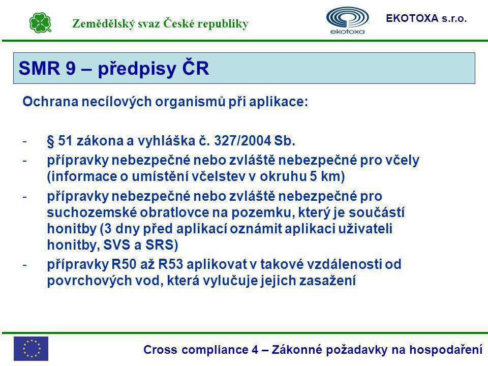 Zemědělský svaz České republiky EKOTOXA s.r.o. Cross compliance 4 – Zákonné požadavky na hospodaření Ochrana necílových organismů při aplikace: -§ 51