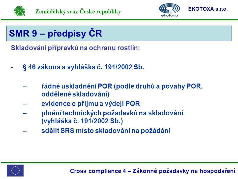 Zemědělský svaz České republiky EKOTOXA s.r.o. Cross compliance 4 – Zákonné požadavky na hospodaření Skladování přípravků na ochranu rostlin: -§ 46 zá
