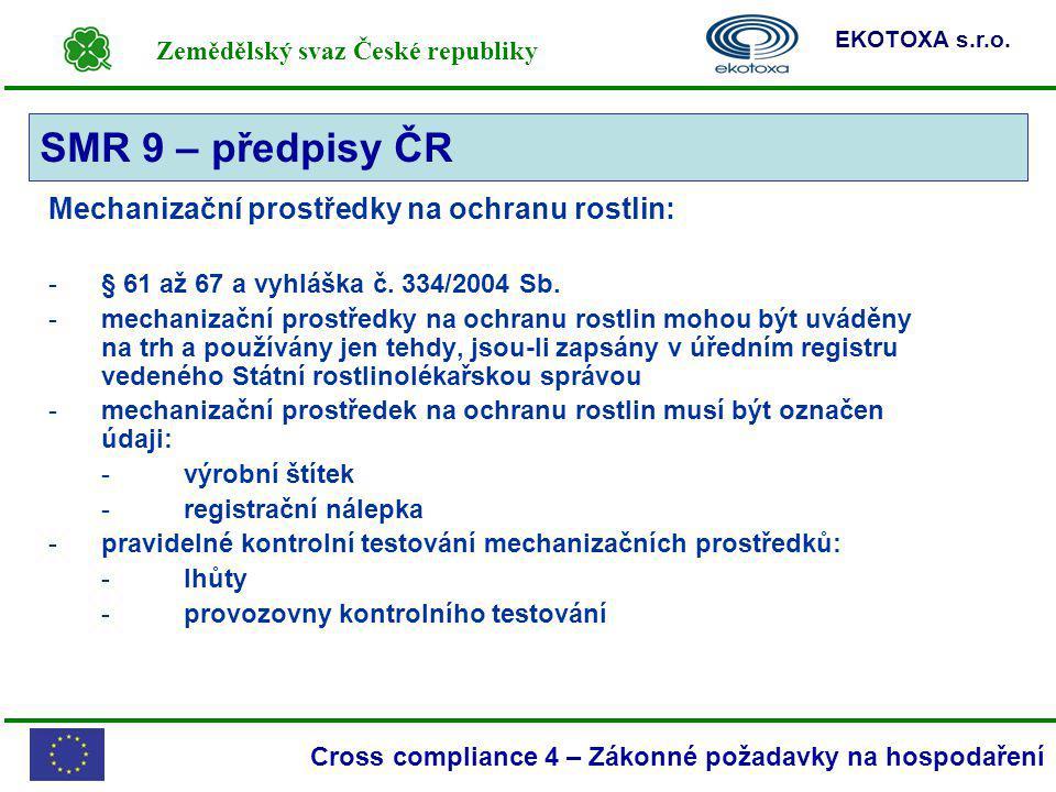 Zemědělský svaz České republiky EKOTOXA s.r.o. Cross compliance 4 – Zákonné požadavky na hospodaření Mechanizační prostředky na ochranu rostlin: -§ 61