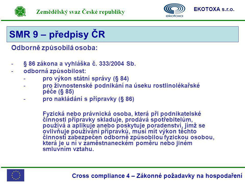 Zemědělský svaz České republiky EKOTOXA s.r.o. Cross compliance 4 – Zákonné požadavky na hospodaření Odborně způsobilá osoba: -§ 86 zákona a vyhláška