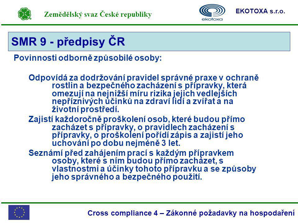 Zemědělský svaz České republiky EKOTOXA s.r.o. Cross compliance 4 – Zákonné požadavky na hospodaření Povinnosti odborně způsobilé osoby: Odpovídá za d