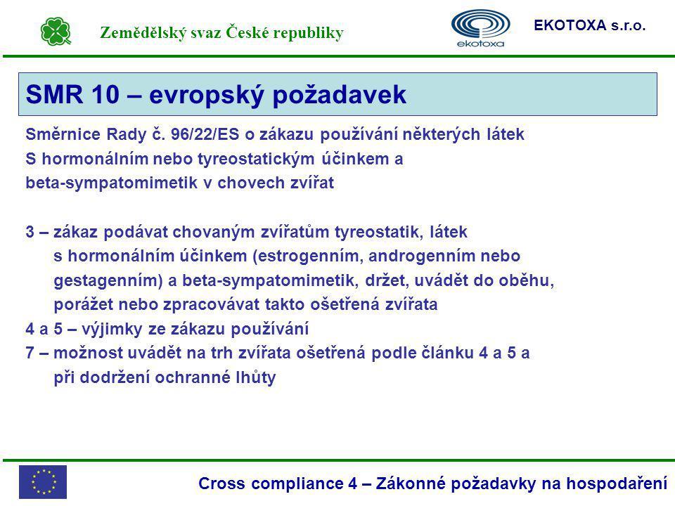 Zemědělský svaz České republiky EKOTOXA s.r.o. Cross compliance 4 – Zákonné požadavky na hospodaření Směrnice Rady č. 96/22/ES o zákazu používání někt