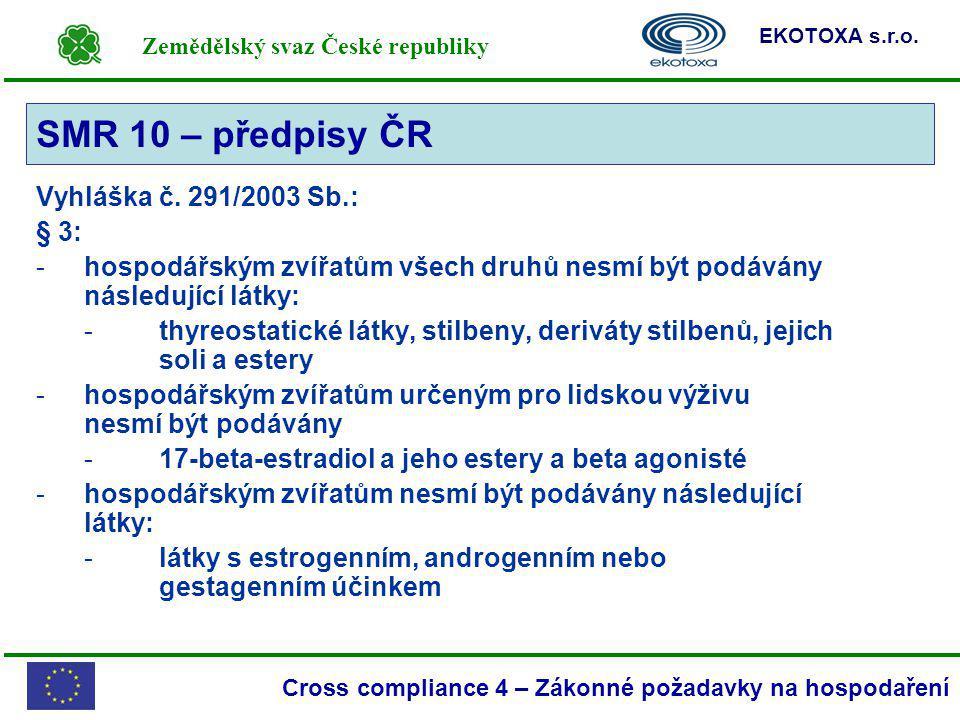 Zemědělský svaz České republiky EKOTOXA s.r.o. Cross compliance 4 – Zákonné požadavky na hospodaření Vyhláška č. 291/2003 Sb.: § 3: -hospodářským zvíř