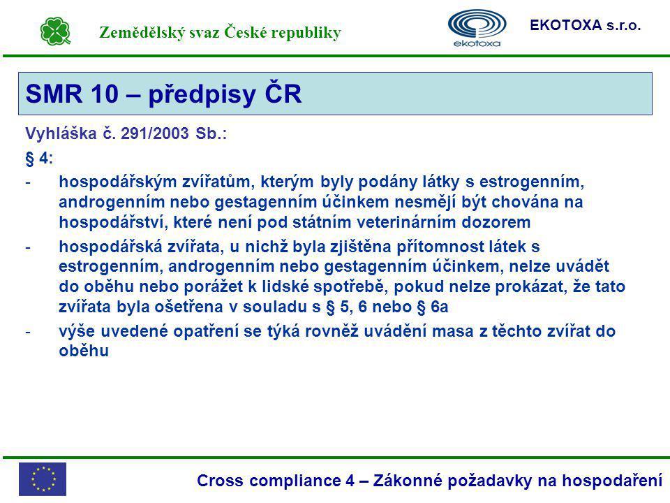 Zemědělský svaz České republiky EKOTOXA s.r.o. Cross compliance 4 – Zákonné požadavky na hospodaření Vyhláška č. 291/2003 Sb.: § 4: -hospodářským zvíř
