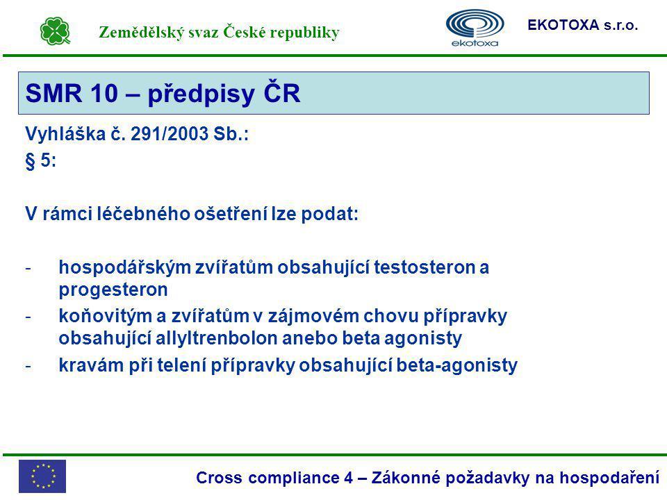 Zemědělský svaz České republiky EKOTOXA s.r.o. Cross compliance 4 – Zákonné požadavky na hospodaření Vyhláška č. 291/2003 Sb.: § 5: V rámci léčebného