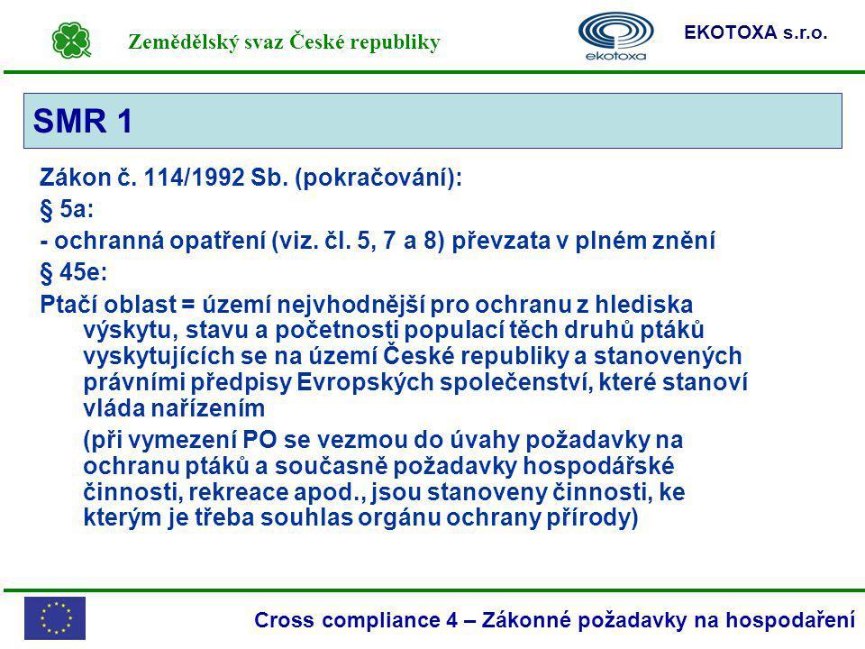 Zemědělský svaz České republiky EKOTOXA s.r.o. Cross compliance 4 – Zákonné požadavky na hospodaření Zákon č. 114/1992 Sb. (pokračování): § 5a: - ochr