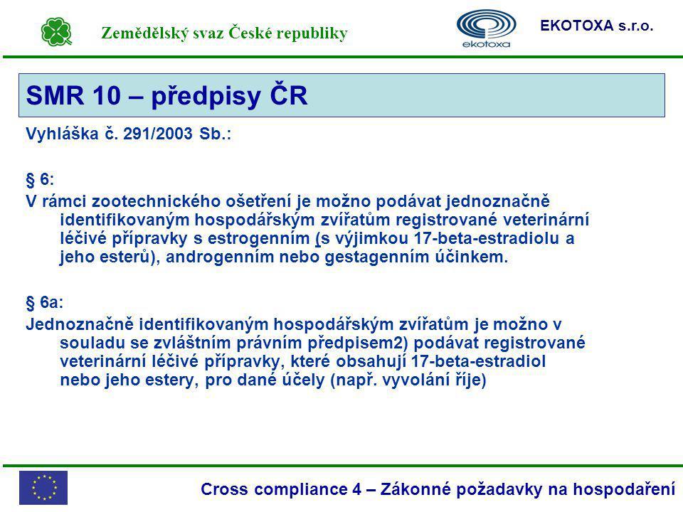 Zemědělský svaz České republiky EKOTOXA s.r.o. Cross compliance 4 – Zákonné požadavky na hospodaření Vyhláška č. 291/2003 Sb.: § 6: V rámci zootechnic