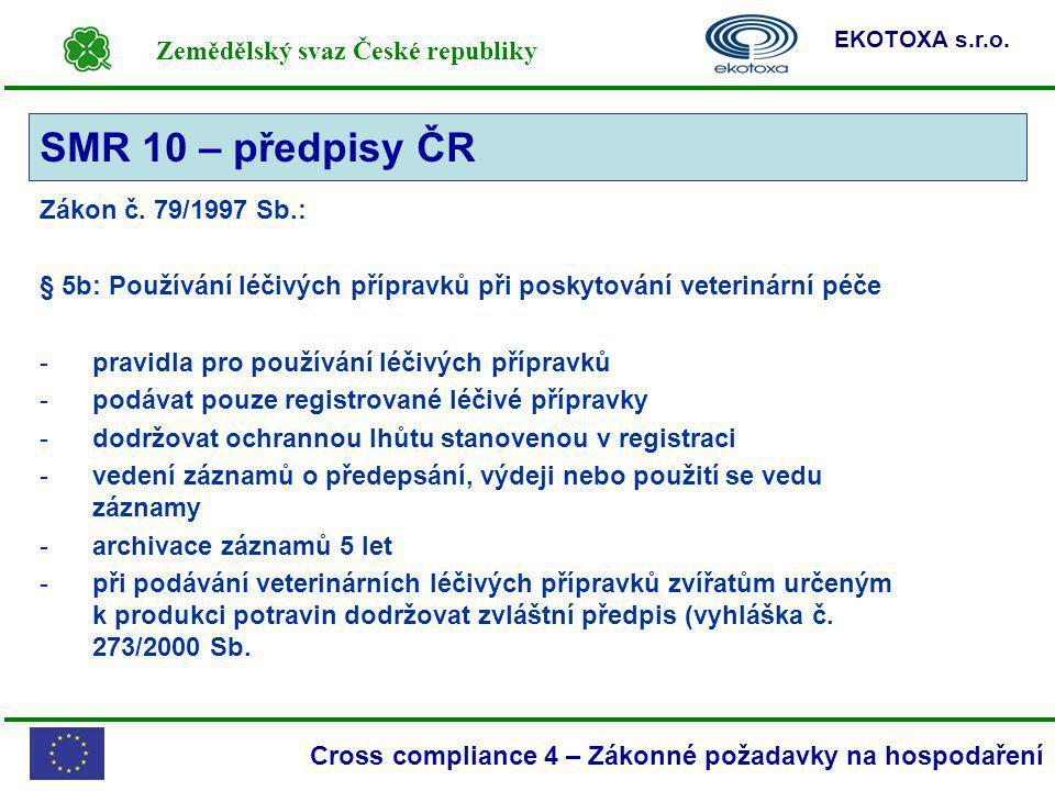 Zemědělský svaz České republiky EKOTOXA s.r.o. Cross compliance 4 – Zákonné požadavky na hospodaření Zákon č. 79/1997 Sb.: § 5b: Používání léčivých př